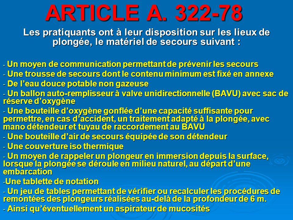 ARTICLE A. 322-78 Les pratiquants ont à leur disposition sur les lieux de plongée, le matériel de secours suivant :