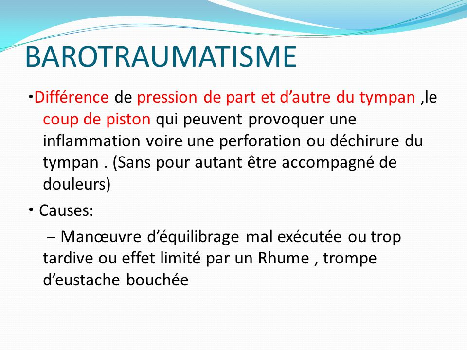 BAROTRAUMATISME • Causes: