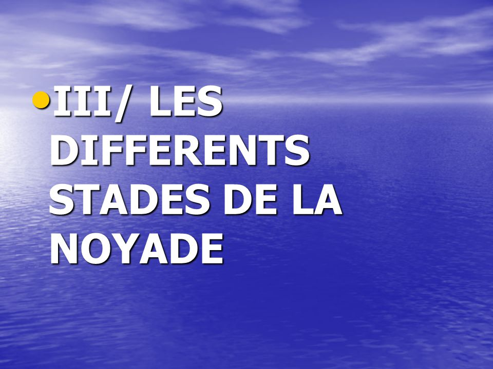 III/ LES DIFFERENTS STADES DE LA NOYADE