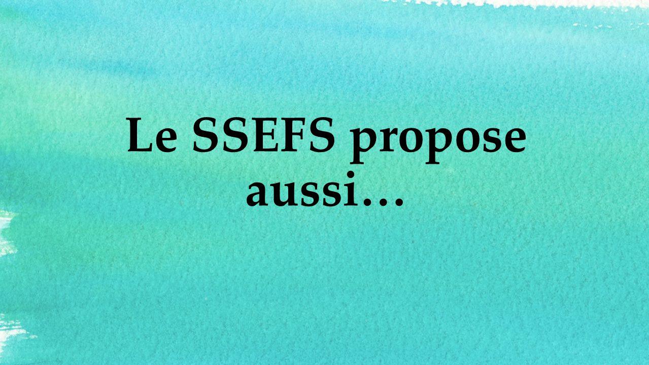Le SSEFS propose aussi…