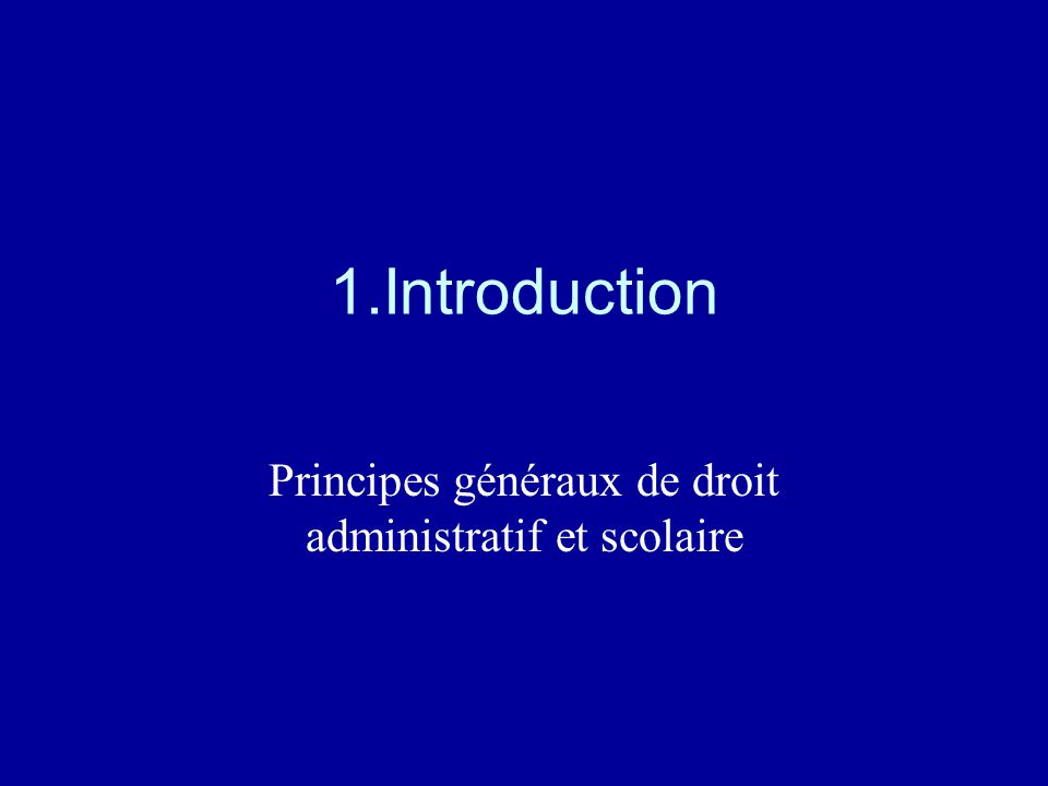 Principes généraux de droit administratif et scolaire