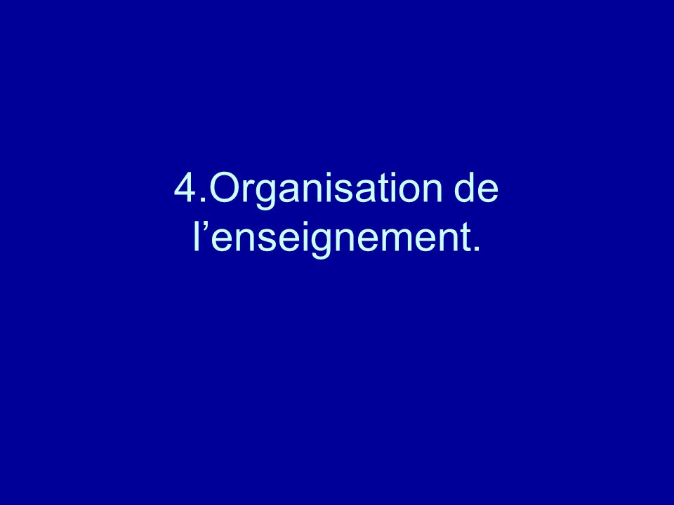 4.Organisation de l'enseignement.