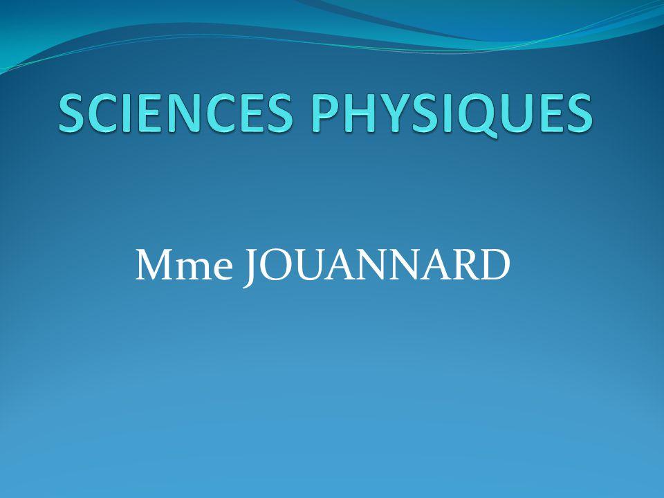 SCIENCES PHYSIQUES Mme JOUANNARD