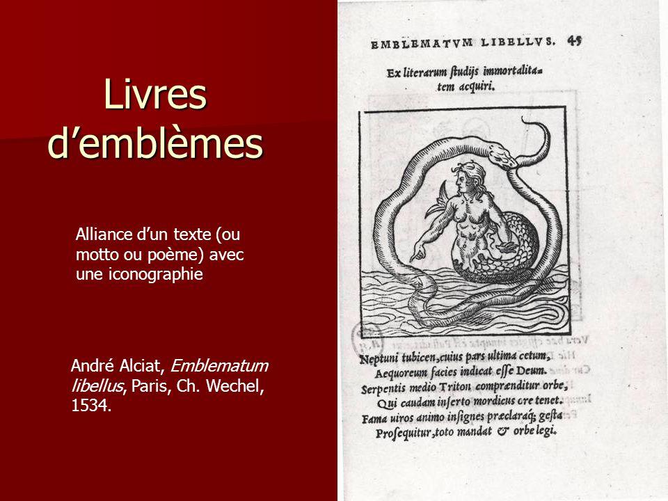 Livres d'emblèmes Alliance d'un texte (ou motto ou poème) avec une iconographie.