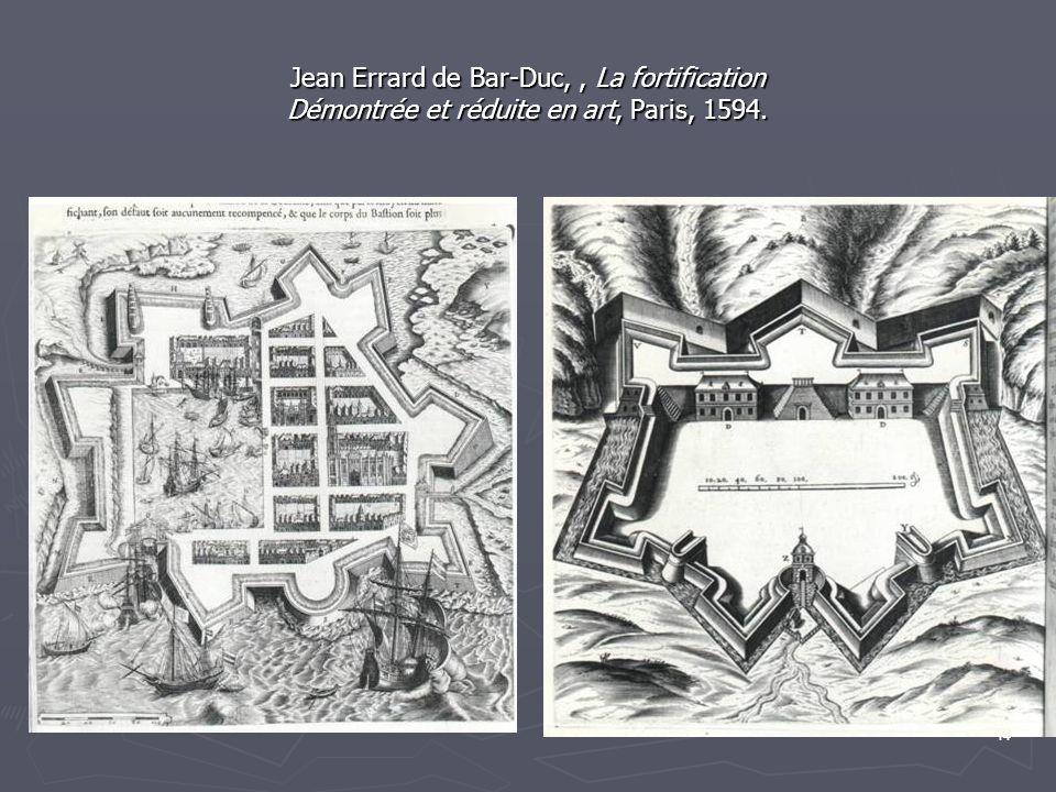 Jean Errard de Bar-Duc, , La fortification Démontrée et réduite en art, Paris, 1594.