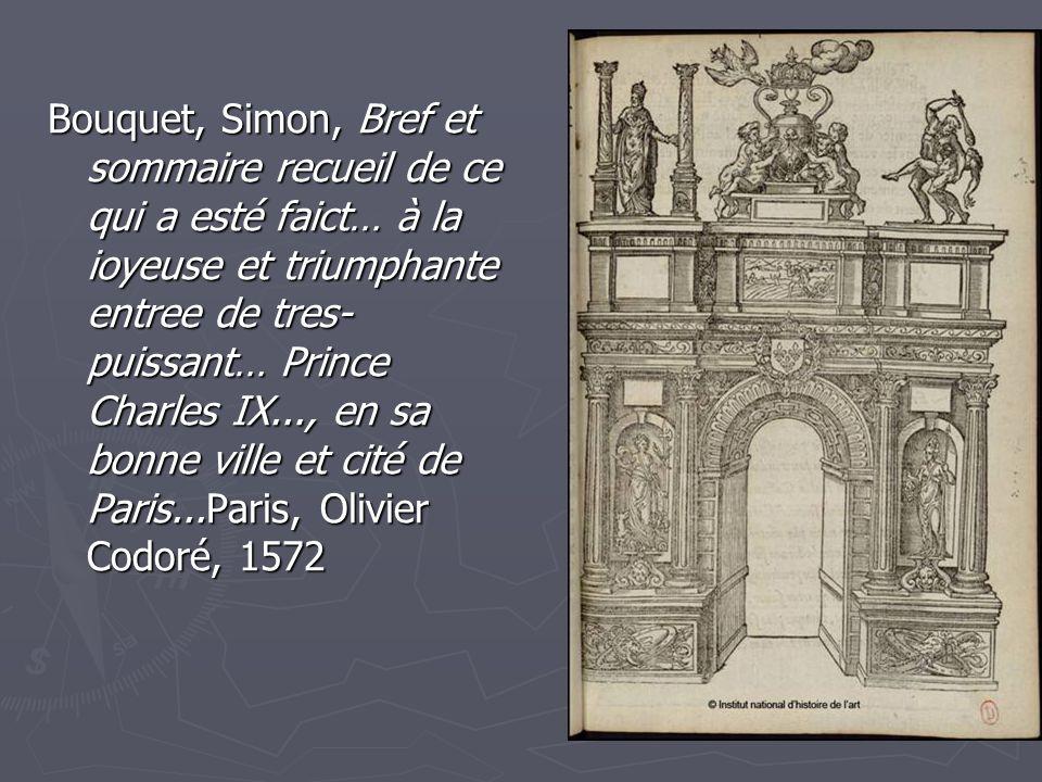 Bouquet, Simon, Bref et sommaire recueil de ce qui a esté faict… à la ioyeuse et triumphante entree de tres-puissant… Prince Charles IX..., en sa bonne ville et cité de Paris...Paris, Olivier Codoré, 1572