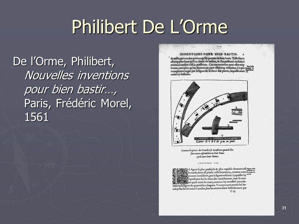 Philibert De L'Orme De l'Orme, Philibert, Nouvelles inventions pour bien bastir…, Paris, Frédéric Morel, 1561.