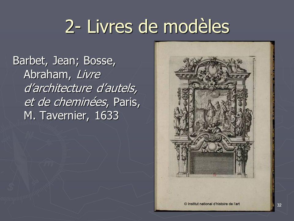 2- Livres de modèles Barbet, Jean; Bosse, Abraham, Livre d'architecture d'autels, et de cheminées, Paris, M.