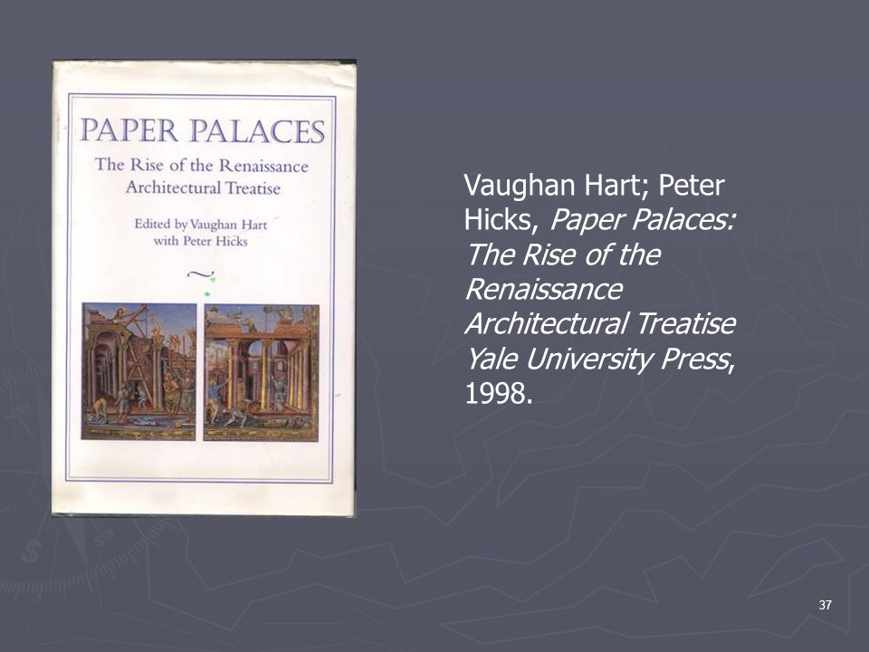 Vaughan Hart; Peter Hicks, Paper Palaces: The Rise of the Renaissance Architectural Treatise Yale University Press, 1998.