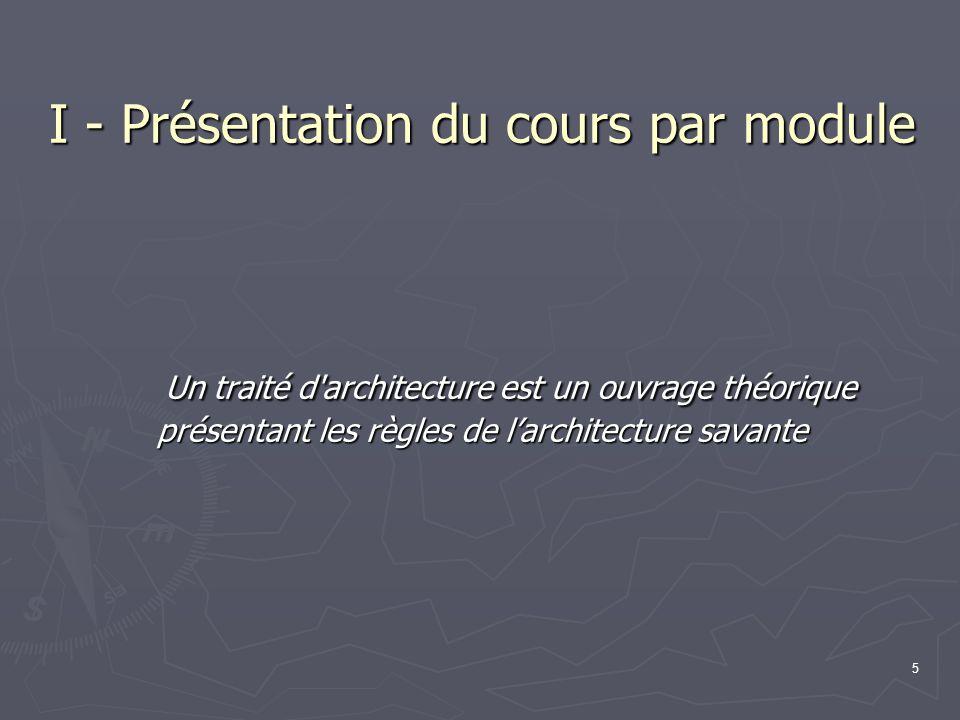 I - Présentation du cours par module Un traité d architecture est un ouvrage théorique présentant les règles de l'architecture savante