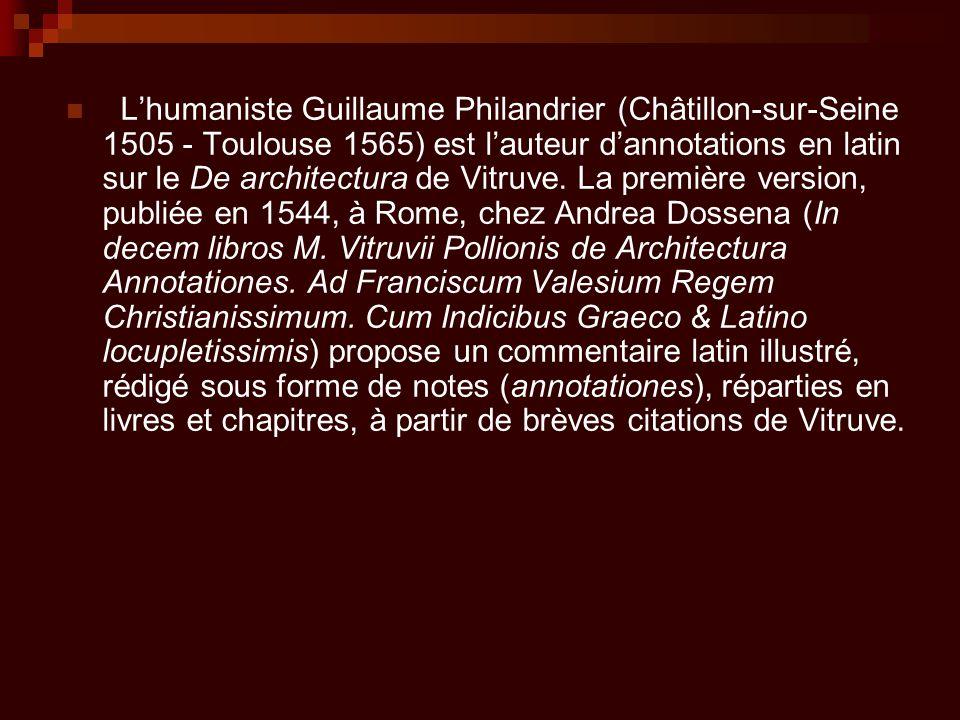 L'humaniste Guillaume Philandrier (Châtillon-sur-Seine 1505 - Toulouse 1565) est l'auteur d'annotations en latin sur le De architectura de Vitruve.