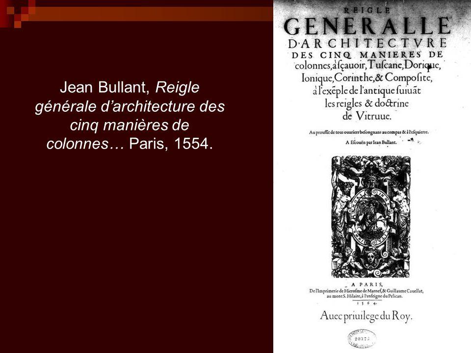 Jean Bullant, Reigle générale d'architecture des cinq manières de colonnes… Paris, 1554.