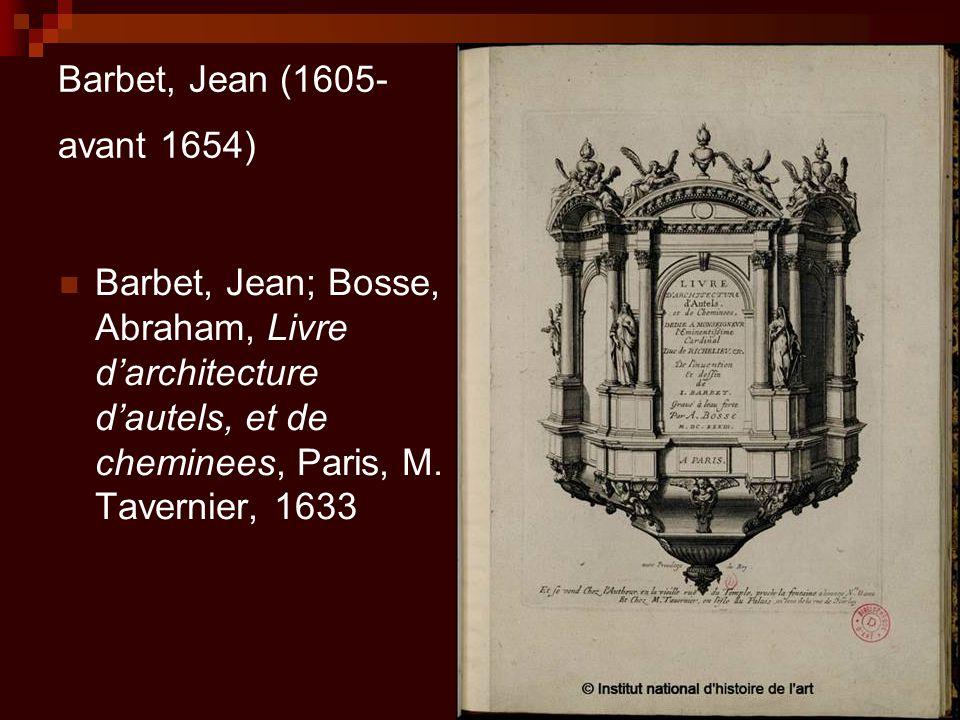 Barbet, Jean (1605-avant 1654) Barbet, Jean; Bosse, Abraham, Livre d'architecture d'autels, et de cheminees, Paris, M.