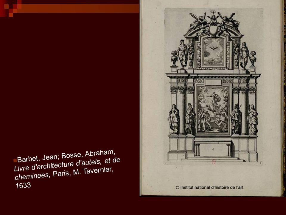 Barbet, Jean; Bosse, Abraham, Livre d'architecture d'autels, et de cheminees, Paris, M.