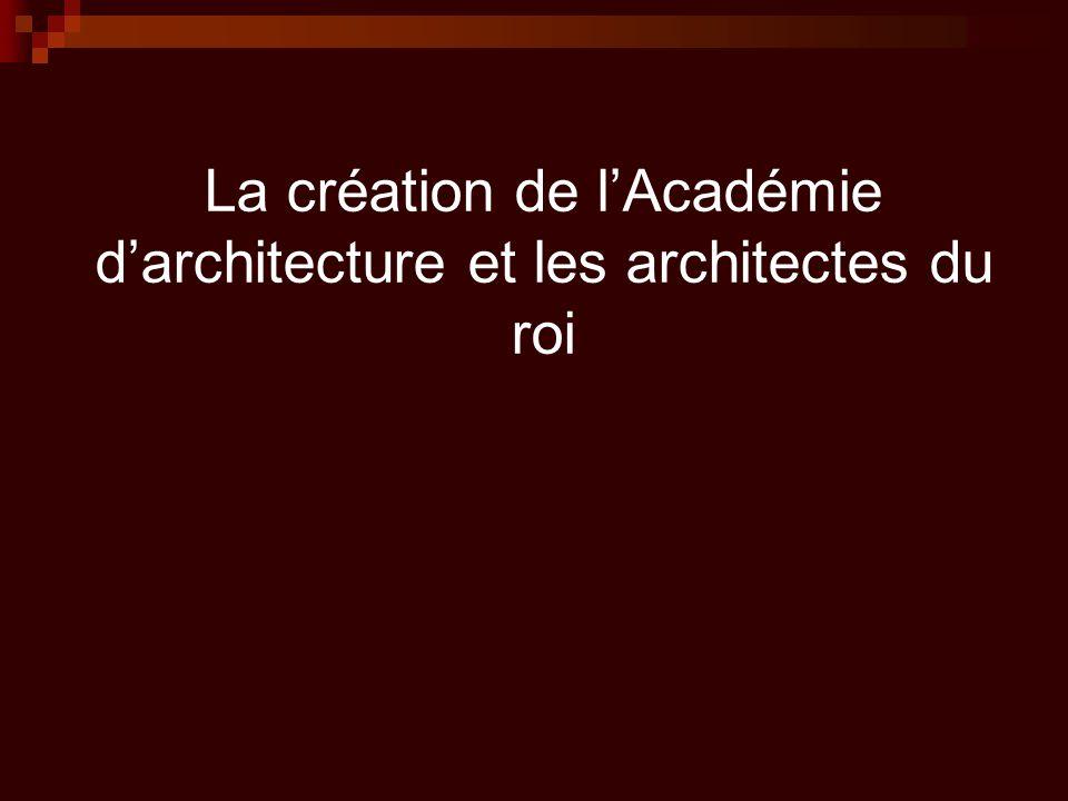 La création de l'Académie d'architecture et les architectes du roi