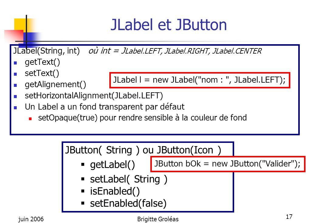 JLabel et JButton JButton( String ) ou JButton(Icon ) getLabel()