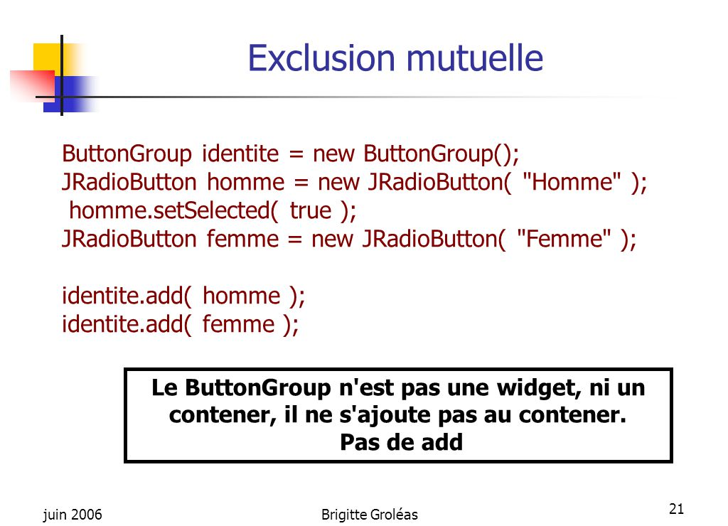 Exclusion mutuelle ButtonGroup identite = new ButtonGroup();