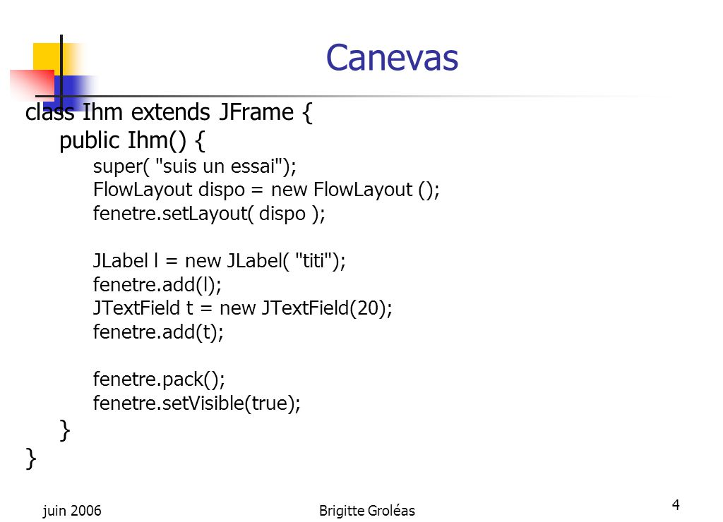 Canevas class Ihm extends JFrame { public Ihm() { }