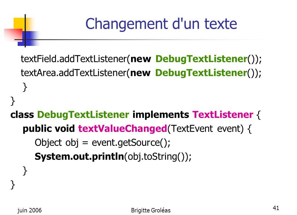 Changement d un texte textField.addTextListener(new DebugTextListener()); textArea.addTextListener(new DebugTextListener());