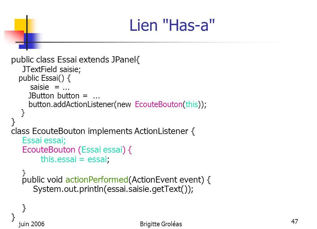 Lien Has-a public class Essai extends JPanel{ JTextField saisie;