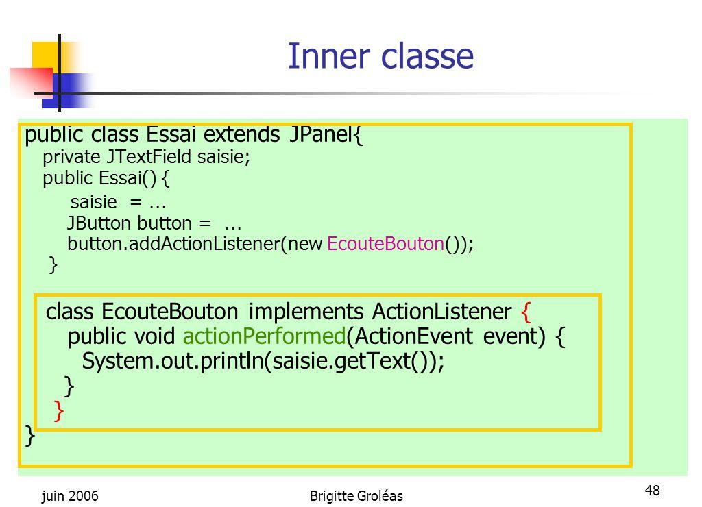 Inner classe public class Essai extends JPanel{ saisie = ...