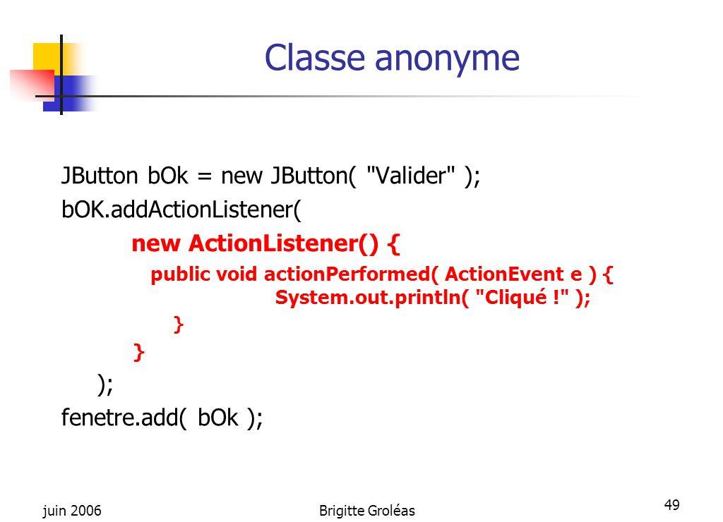 Classe anonyme JButton bOk = new JButton( Valider );