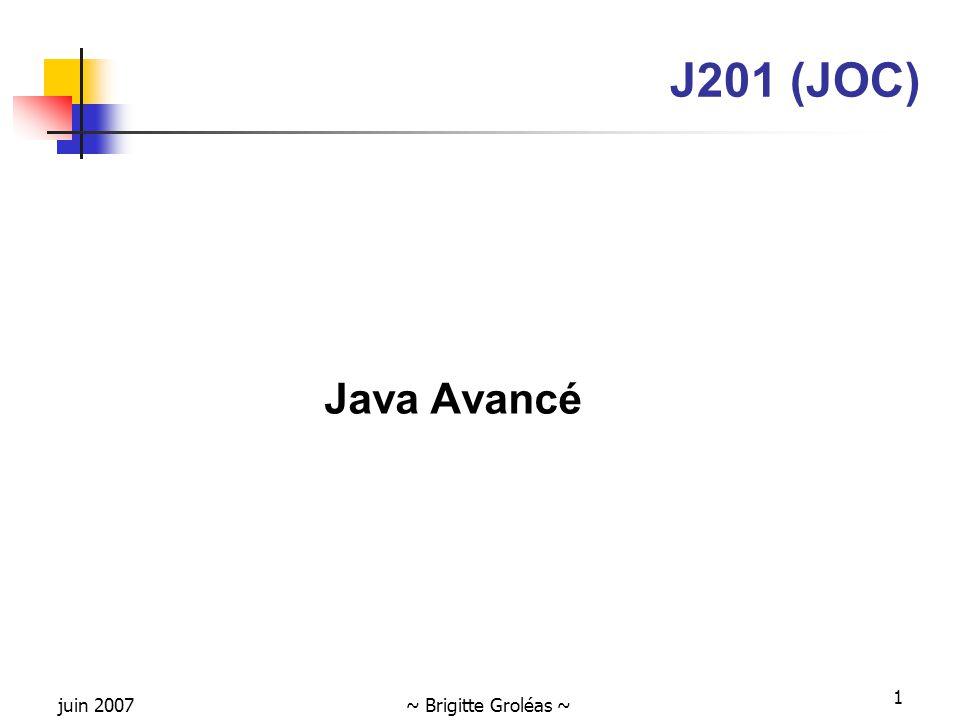 J201 (JOC) Java Avancé juin 2007 ~ Brigitte Groléas ~
