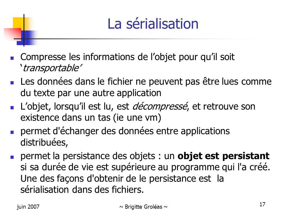 La sérialisation Compresse les informations de l'objet pour qu'il soit 'transportable'