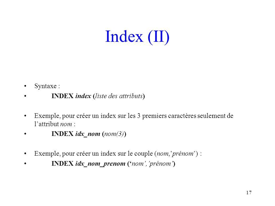 Index (II) Syntaxe : INDEX index (liste des attributs)