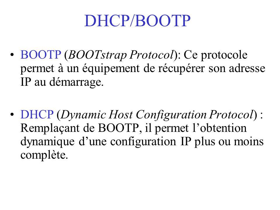 DHCP/BOOTP BOOTP (BOOTstrap Protocol): Ce protocole permet à un équipement de récupérer son adresse IP au démarrage.
