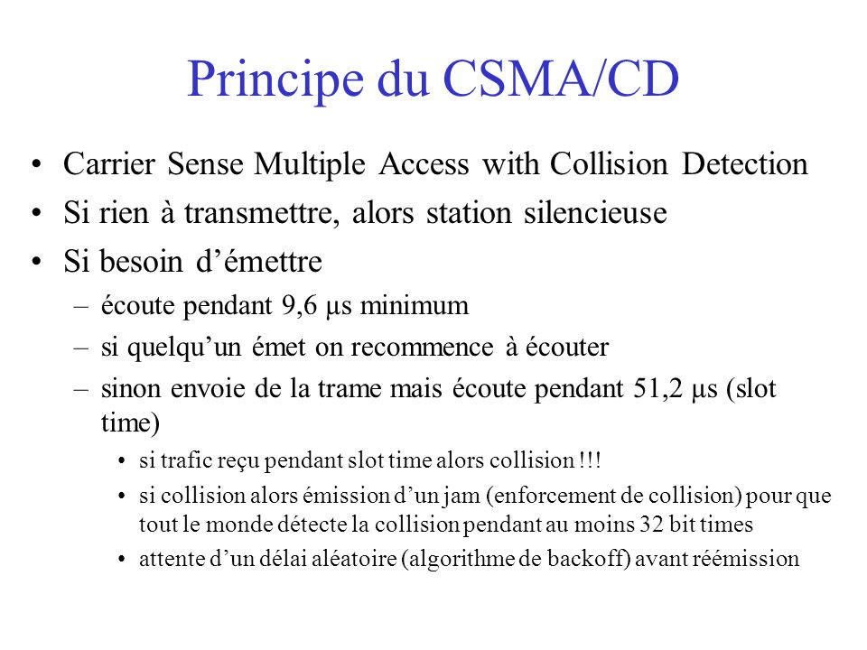 Principe du CSMA/CD Carrier Sense Multiple Access with Collision Detection. Si rien à transmettre, alors station silencieuse.
