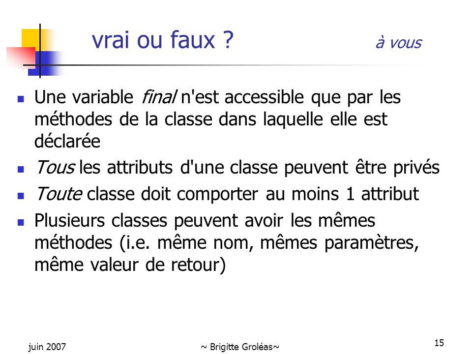 vrai ou faux à vous Une variable final n est accessible que par les méthodes de la classe dans laquelle elle est déclarée.