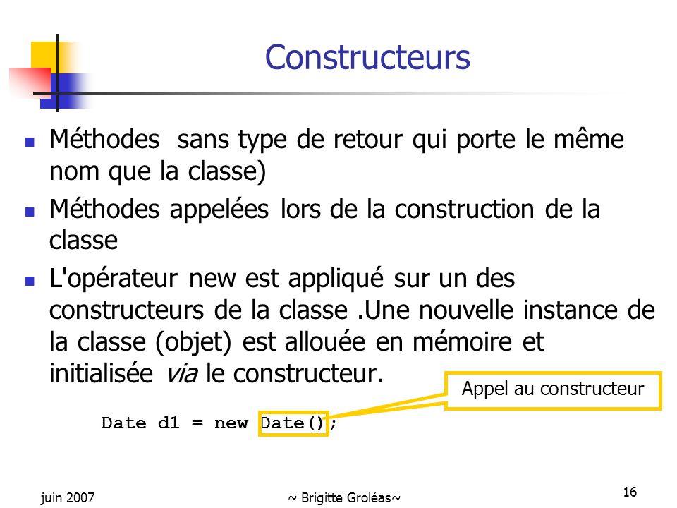 Constructeurs Méthodes sans type de retour qui porte le même nom que la classe) Méthodes appelées lors de la construction de la classe.