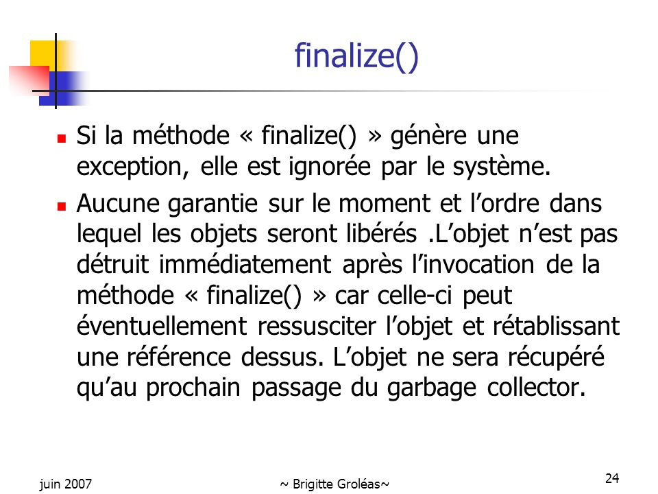 finalize() Si la méthode « finalize() » génère une exception, elle est ignorée par le système.