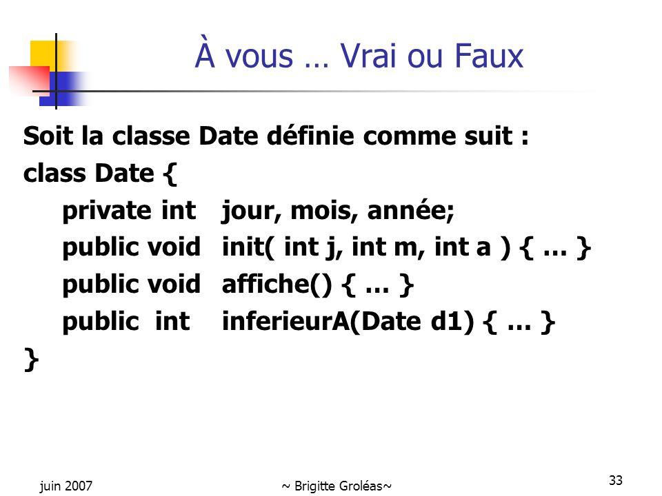 À vous … Vrai ou Faux Soit la classe Date définie comme suit :
