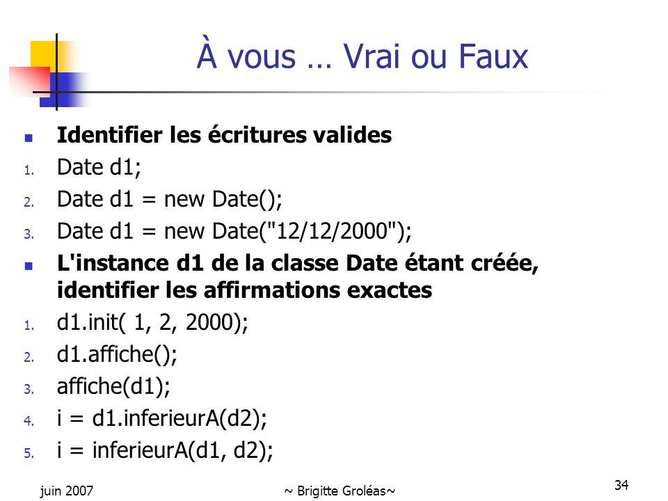 À vous … Vrai ou Faux Identifier les écritures valides Date d1;