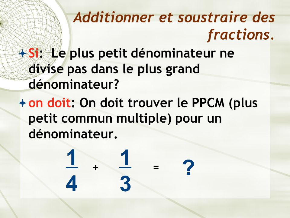 Additionner et soustraire des fractions.