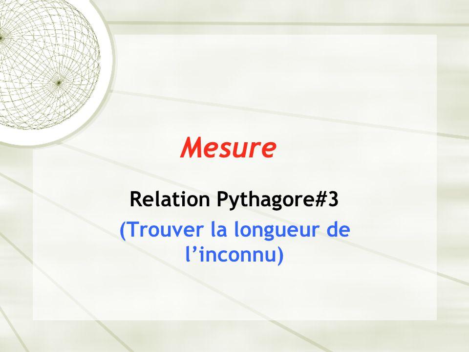 Relation Pythagore#3 (Trouver la longueur de l'inconnu)