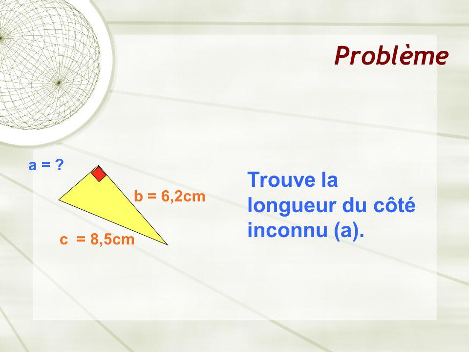 Problème Trouve la longueur du côté inconnu (a). a = b = 6,2cm