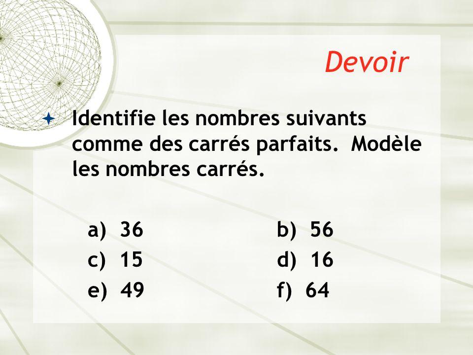 Devoir Identifie les nombres suivants comme des carrés parfaits. Modèle les nombres carrés. a) 36 b) 56.