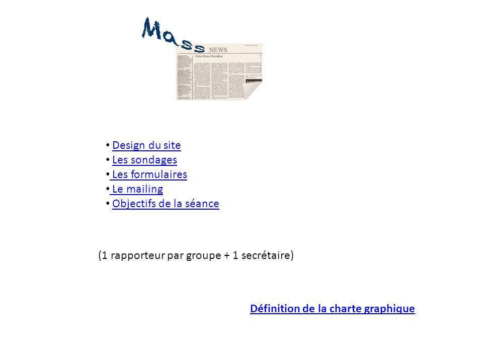 Design du site Les sondages. Les formulaires. Le mailing. Objectifs de la séance. (1 rapporteur par groupe + 1 secrétaire)