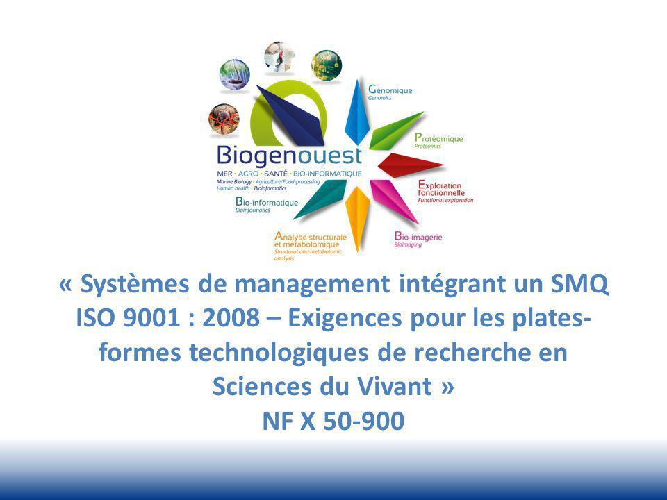 « Systèmes de management intégrant un SMQ ISO 9001 : 2008 – Exigences pour les plates-formes technologiques de recherche en Sciences du Vivant » NF X 50-900