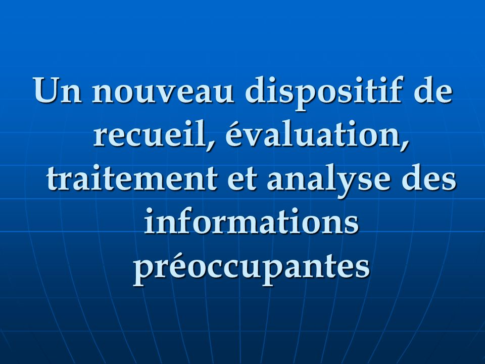 Un nouveau dispositif de recueil, évaluation, traitement et analyse des informations préoccupantes