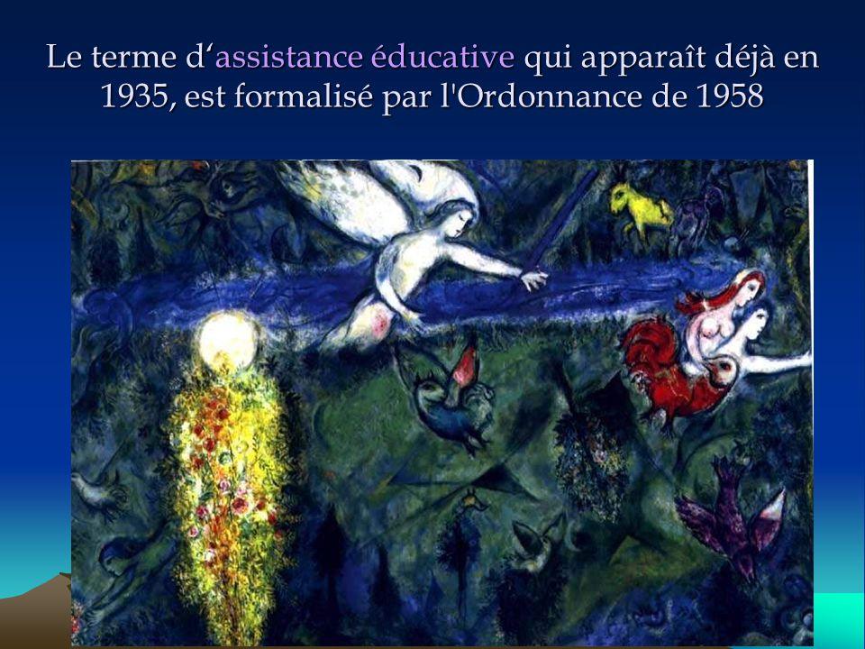 Le terme d'assistance éducative qui apparaît déjà en 1935, est formalisé par l Ordonnance de 1958
