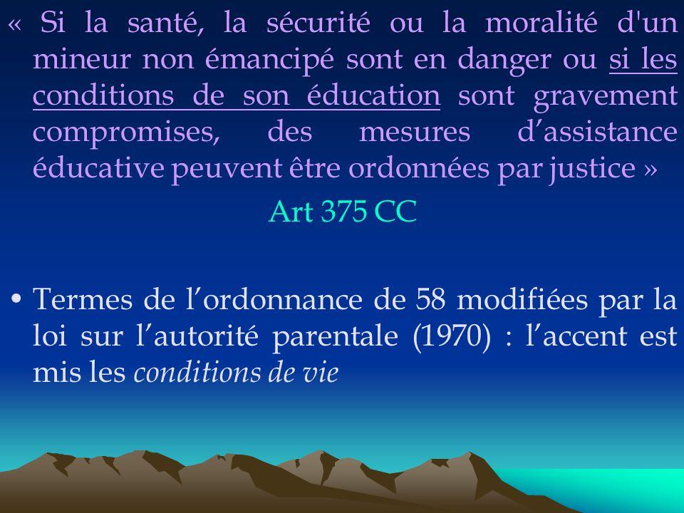 « Si la santé, la sécurité ou la moralité d un mineur non émancipé sont en danger ou si les conditions de son éducation sont gravement compromises, des mesures d'assistance éducative peuvent être ordonnées par justice »