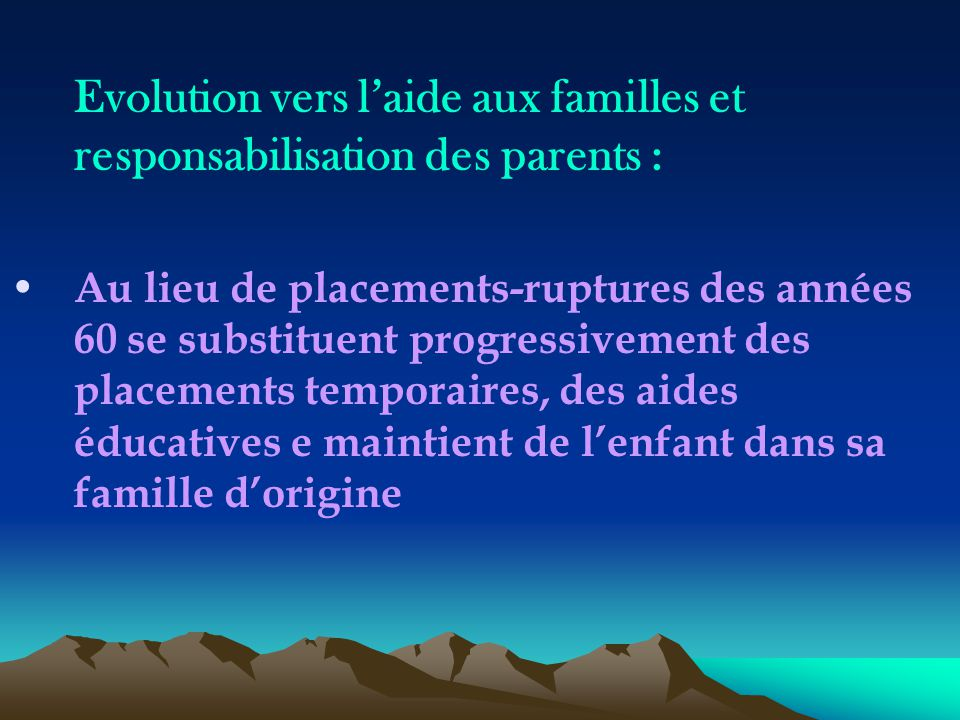Evolution vers l'aide aux familles et responsabilisation des parents :