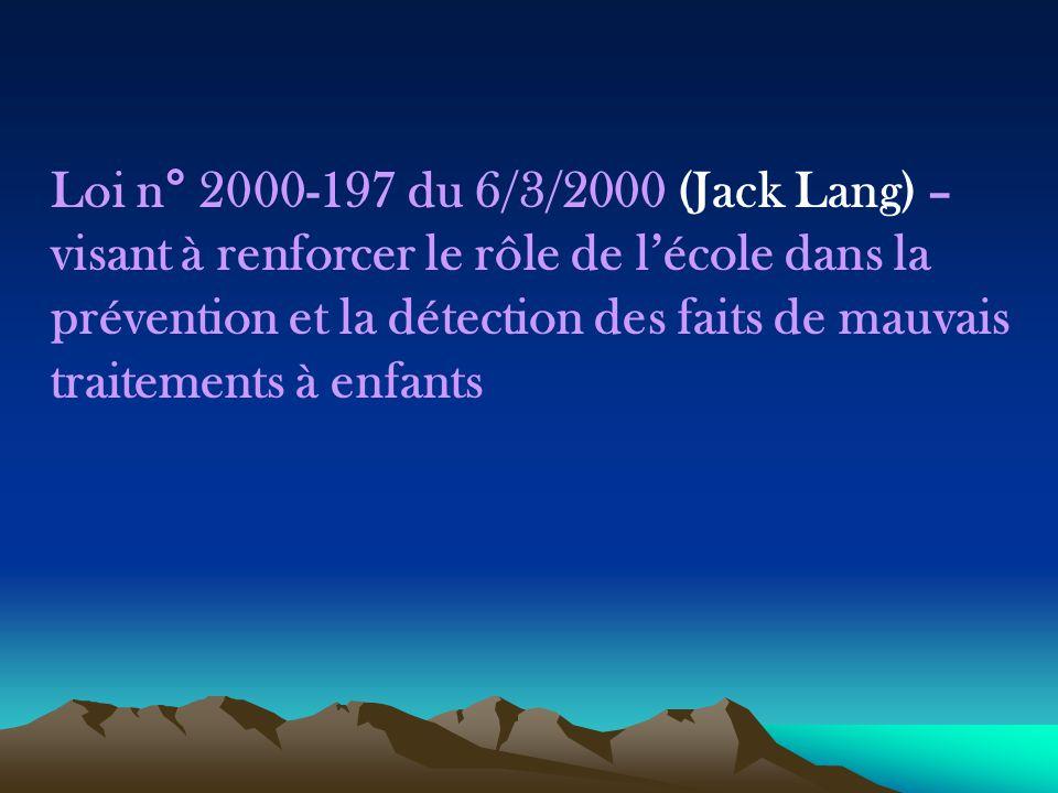 Loi n° 2000-197 du 6/3/2000 (Jack Lang) – visant à renforcer le rôle de l'école dans la prévention et la détection des faits de mauvais traitements à enfants
