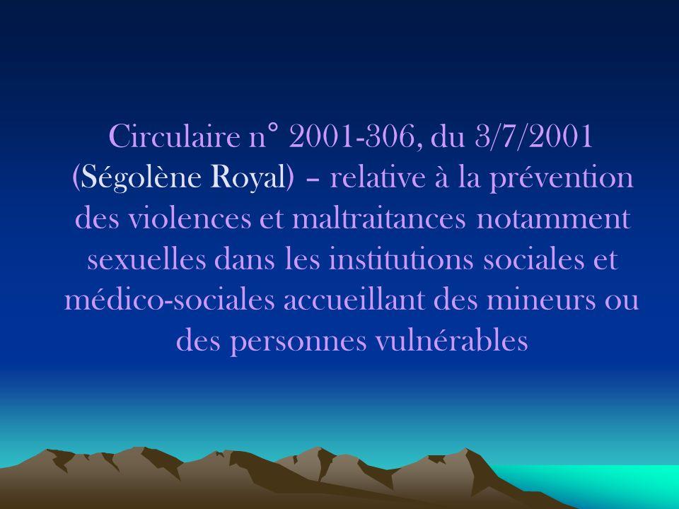 Circulaire n° 2001-306, du 3/7/2001 (Ségolène Royal) – relative à la prévention des violences et maltraitances notamment sexuelles dans les institutions sociales et médico-sociales accueillant des mineurs ou des personnes vulnérables