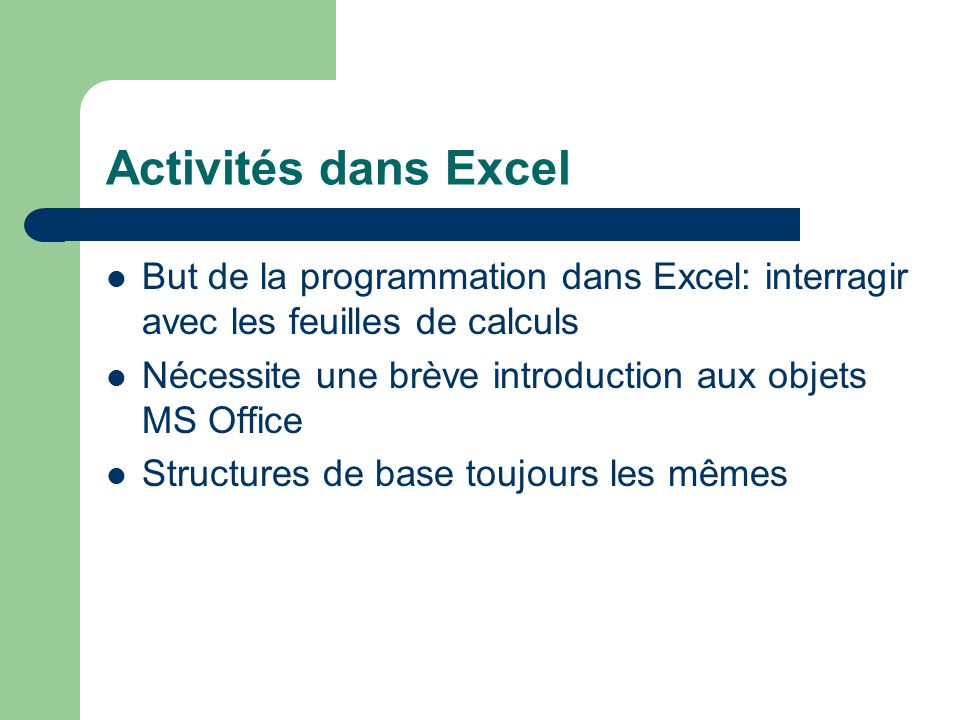 Activités dans Excel But de la programmation dans Excel: interragir avec les feuilles de calculs.