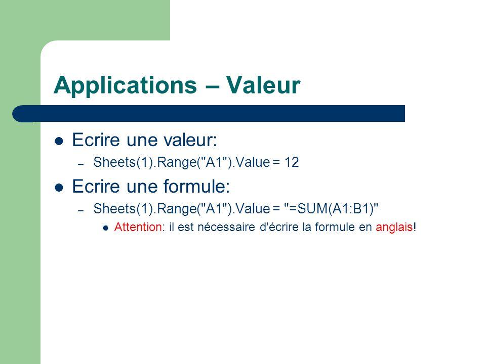 Applications – Valeur Ecrire une valeur: Ecrire une formule: